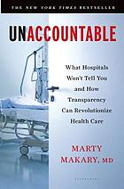 Unaccountable : what hospitals won't tell you and how transparency can revolutionize health care