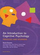 An introduction to cognitive psychology : processes and disorders