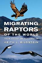 Migrating raptors of the world : their ecology & conservation