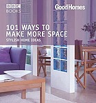 101 ways to make more space : stylish home ideas.