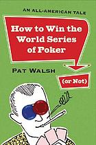 How to win the World Series of Poker (or not) : an all-American tale