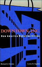 Downtown, Inc. : How America rebuilds cities