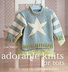 Adorable knits for tots : 25 stylish designs for babies and toddlers