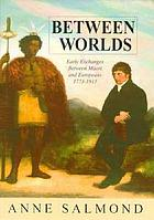 Between worlds : early exchanges between Maori and Europeans 1773-1815