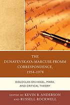 The Dunayevskaya-Marcuse-Fromm correspondence, 1954-1978 : dialogues on Hegel, Marx, and critical theory