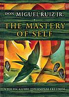 The mastery of self : a Toltec guide to personal freedom