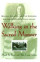 Walking in the sacred manner : healers, dreamers, and pipe carriers--medicine women of the Plains Indians