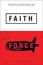 Faith and force : a Christian debate about war