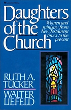 Daughters of the church : women and ministry from new testament times to the present