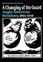 A changing of the guard : Anglo-American relations, 1941-1946
