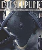 Dieselpunk : retro futures of the all-American art deco years