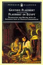 Flaubert in Egypt : a sensibility on tour : a narrative drawn from Gustave Flaubert's travel notes & letters