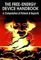 The free-energy device handbook : a compilation of patents & reports