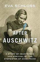 After Auschwitz : my memories of Otto and Anne Frank : a story of survival