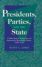 Presidents, parties, and the state : a party system perspective on Democratic regulatory choice, 1884-1936