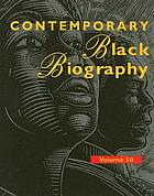 Contemporary Black biography. Volume 50 : profiles from the international Black community