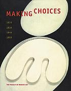 Making choices : 1929, 1939, 1948, 1955; [in conjunction with Making choices, a cycle of twenty-four exhibitions at The Museum of Modern Art, New York, March 16 - Sept. 26, 2000]