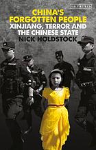 China's forgotten people : Xinjiang, terror and the Chinese state