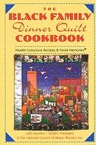 The black family dinner quilt cookbook : health conscious recipes & food memories