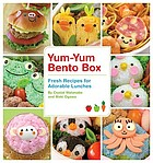 Yum-yum bento box : fresh recipes for adorable lunches