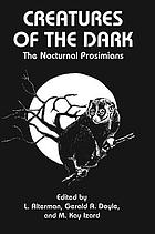 Creatures of the dark : the nocturnal prosimians