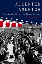 Accented America : the cultural politics of multilingual modernism