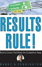 Results rule! : build a culture that blows the competition away