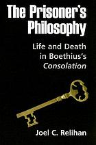 The prisoner's philosophy : life and death in Boethius's Consolation