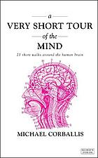 A very short tour of the mind : 21 short walks around the human brain