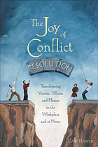 The joy of conflict resolution : transforming victims, villains and heroes in the workplace and at home