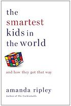 The smartest kids in the world : and how they got that way