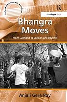 Bhangra moves : from Ludhiana to London and beyond