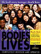 Changing bodies, changing lives : a book for teens on sex and relationships