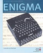 Enigma : code-breaking and the Second World War : the true story through contemporary documents