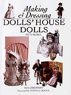 Making and dressing dolls' house dolls in 1/12 scale