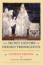 The secret history of Hermes Trismegistus : hermeticism from ancient to modern times