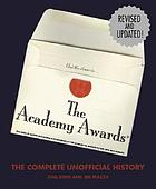 The Academy Awards : the complete unofficial history