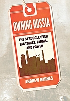 Owning Russia : the struggle over factories, farms, and power