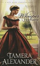To whisper her name : A Belle Meade plantation novel