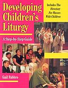 Developing children's liturgy : a step-by-step guide