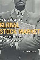 A history of the global stock market : from ancient Rome to Silicon Valley