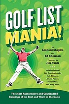 Golf list mania! : the most authoritative and opinionated rankings of the best and worst of the game