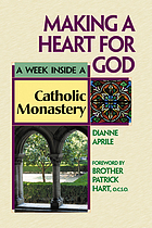 Making a heart for God : a week inside a Catholic monastery