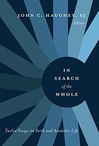 In search of the whole : twelve essays on faith and academic life