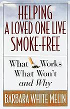Helping a loved one live smoke free : what works, what won't, and why