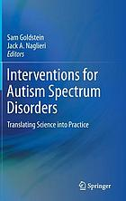 Interventions for autism spectrum disorders : translating science into practice