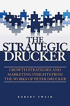 The strategic Drucker : growth strategies and marketing insights from the works of Peter Drucker