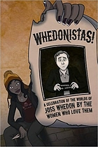 Whedonistas! : a celebration of the worlds of Joss Whedon by the women who love them