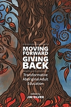 Moving forward, giving back : transformative Aboriginal adult education