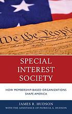 Special interest society : how membership-based organizations shape America